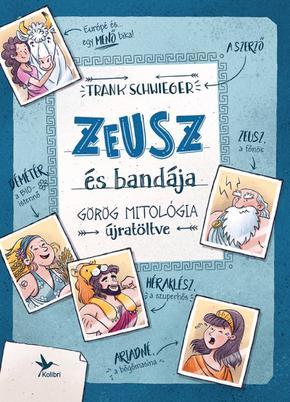 Zeusz és bandája - Görög mitológia újratöltve - Frank Schwieger